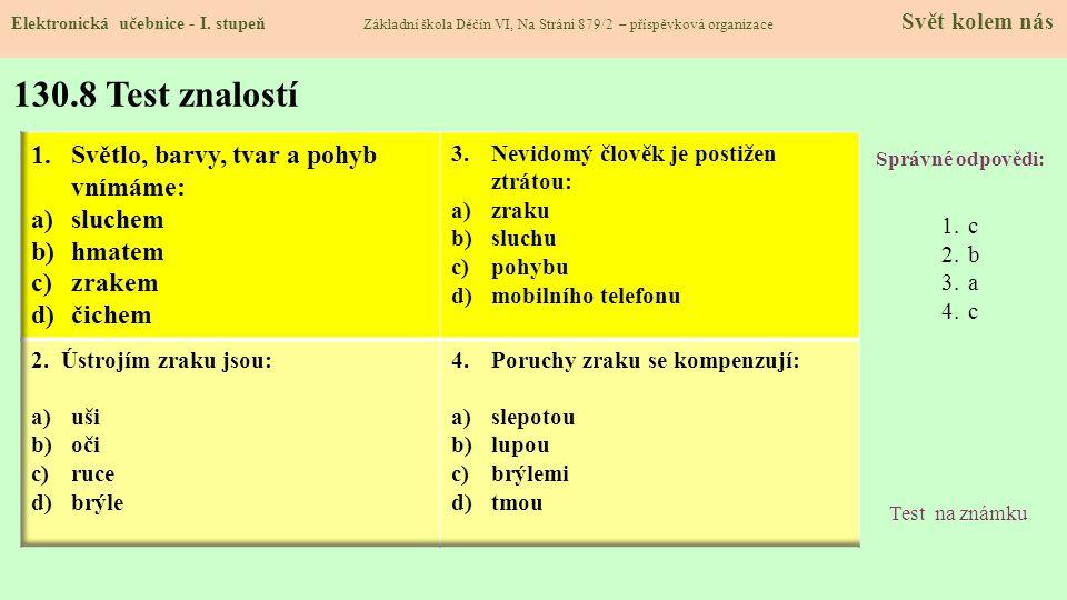 130.8 Test znalostí Správné odpovědi: 1.c 2.b 3.a 4.c Test na známku Elektronická učebnice - I.
