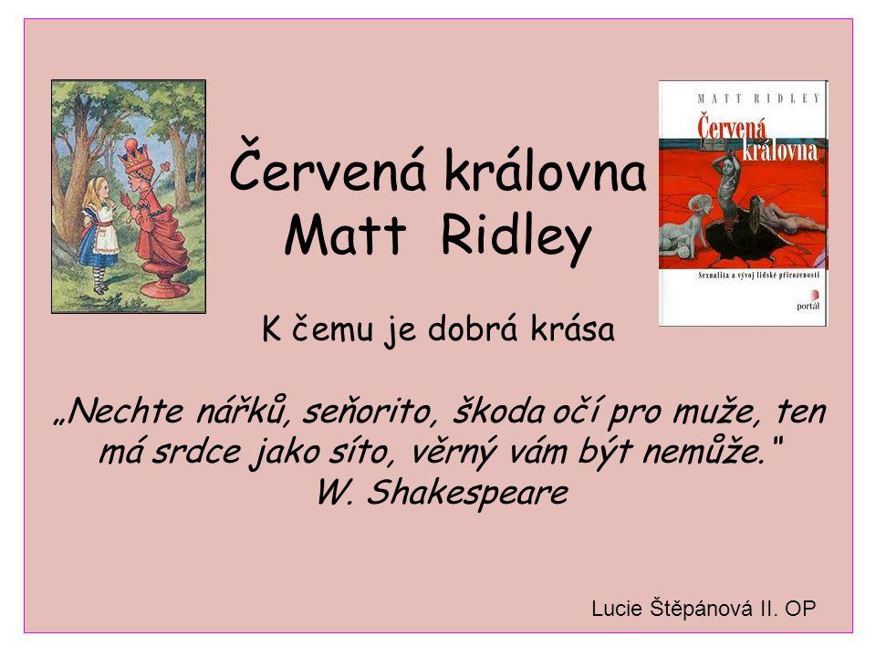 """Červená královna Matt Ridley K čemu je dobrá krása """"Nechte nářků, seňorito, škoda očí pro muže, ten má srdce jako síto, věrný vám být nemůže. W."""