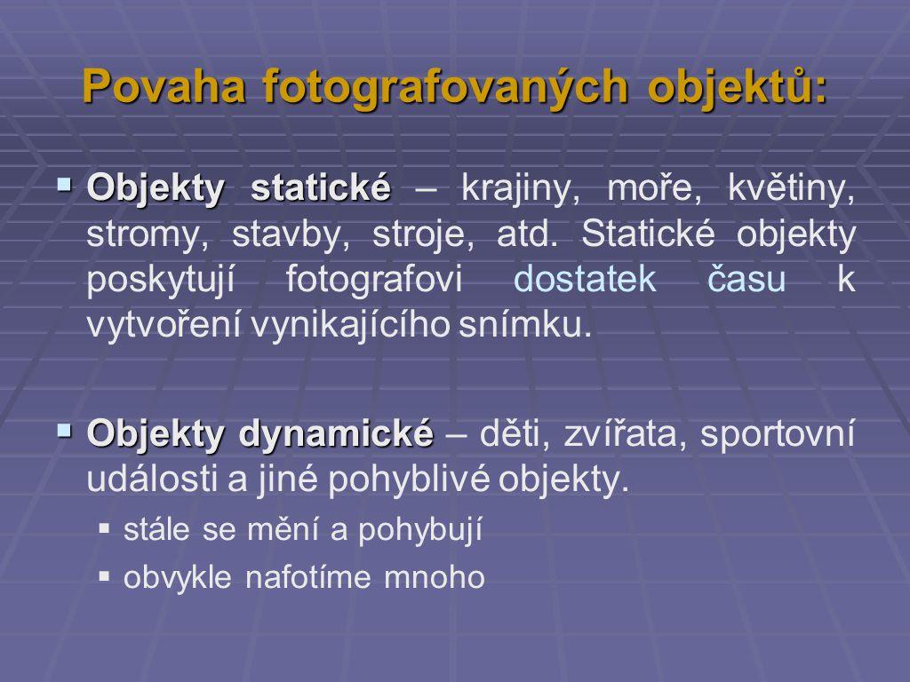 Povaha fotografovaných objektů:  Objekty statické  Objekty statické – krajiny, moře, květiny, stromy, stavby, stroje, atd.