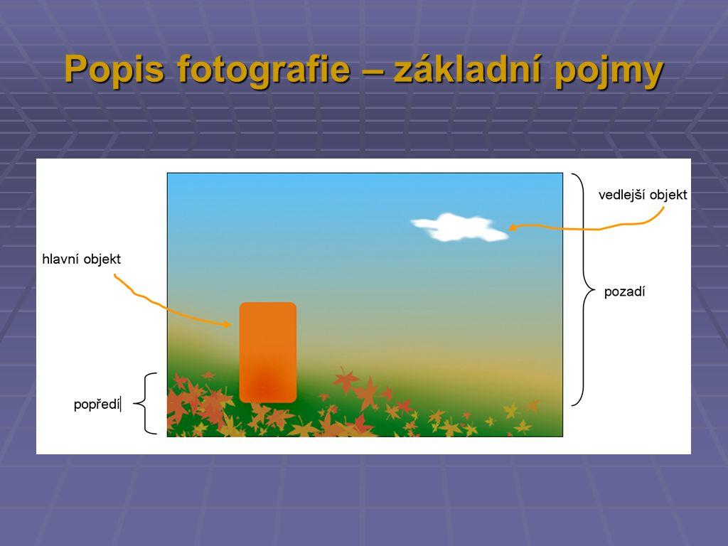 Povaha fotografovaných objektů:  Objekty druhotné  méně důležité než hlavní objekt, avšak uplatňují se v jeho celkovém vyznění velice výrazně  pokud se nezačlení odpovídajícím způsobem, ztratí mnohé fotografie na působivosti  Popředí – před hlavním objektem:  může být neostré pro zdůraznění hlavního objektu  může být tmavější pro dojem hloubky obrazu  svislý snímek zdůrazňuje popředí  Pozadí - objekt a pozadí nesmí splývat.