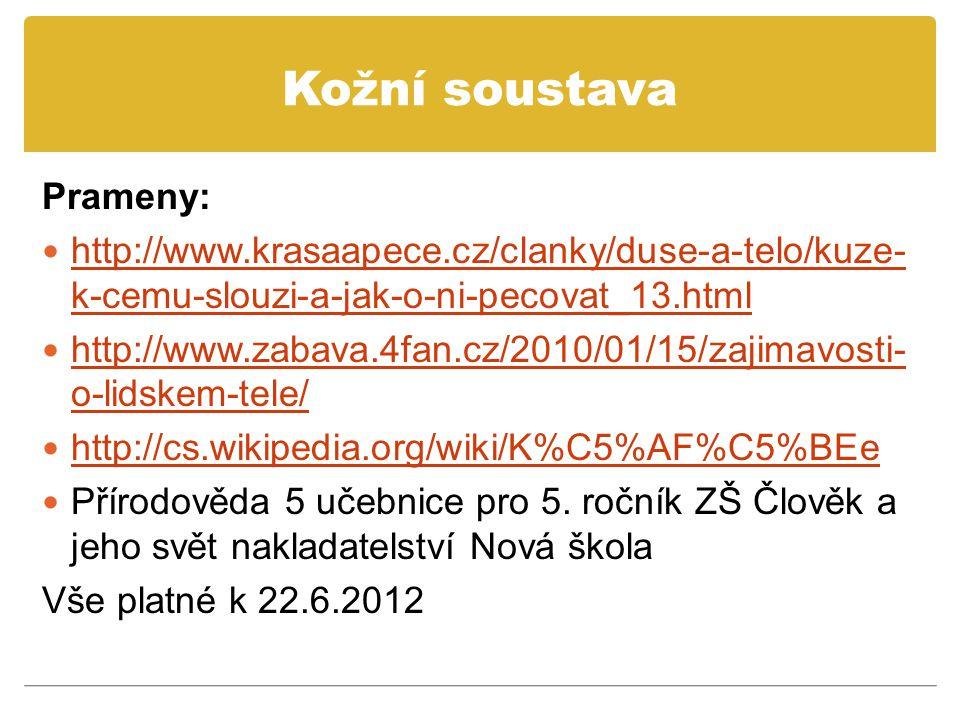 Kožní soustava Prameny: http://www.krasaapece.cz/clanky/duse-a-telo/kuze- k-cemu-slouzi-a-jak-o-ni-pecovat_13.html http://www.krasaapece.cz/clanky/duse-a-telo/kuze- k-cemu-slouzi-a-jak-o-ni-pecovat_13.html http://www.zabava.4fan.cz/2010/01/15/zajimavosti- o-lidskem-tele/ http://www.zabava.4fan.cz/2010/01/15/zajimavosti- o-lidskem-tele/ http://cs.wikipedia.org/wiki/K%C5%AF%C5%BEe Přírodověda 5 učebnice pro 5.