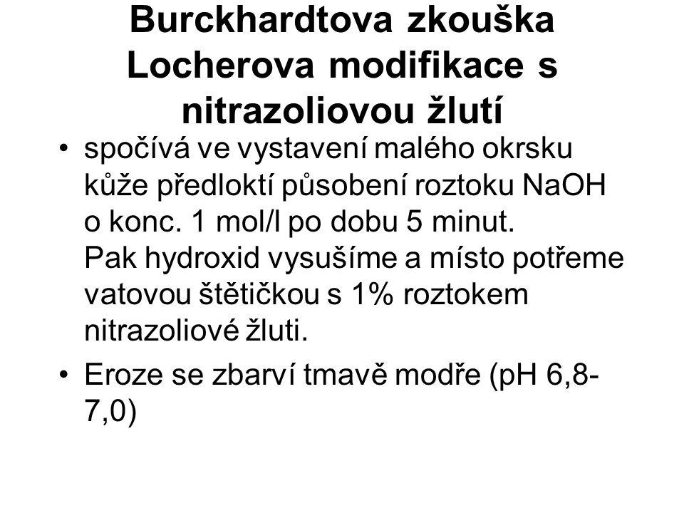 Burckhardtova zkouška Locherova modifikace s nitrazoliovou žlutí spočívá ve vystavení malého okrsku kůže předloktí působení roztoku NaOH o konc. 1 mol
