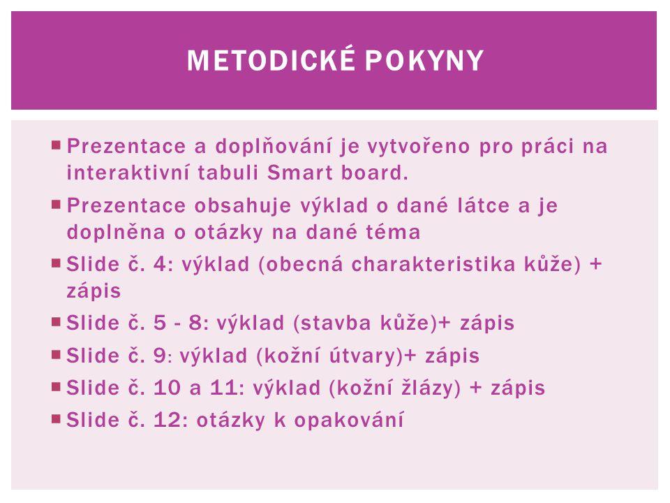 METODICKÉ POKYNY  Prezentace a doplňování je vytvořeno pro práci na interaktivní tabuli Smart board.  Prezentace obsahuje výklad o dané látce a je d
