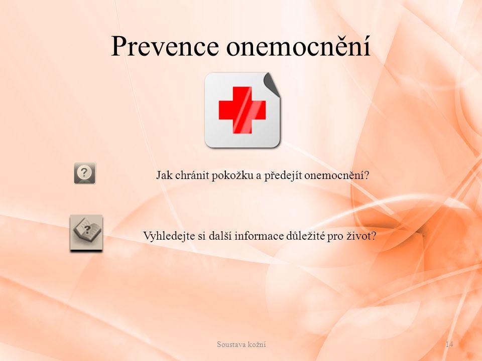 Soustava kožní14 Jak chránit pokožku a předejít onemocnění? Prevence onemocnění Vyhledejte si další informace důležité pro život?