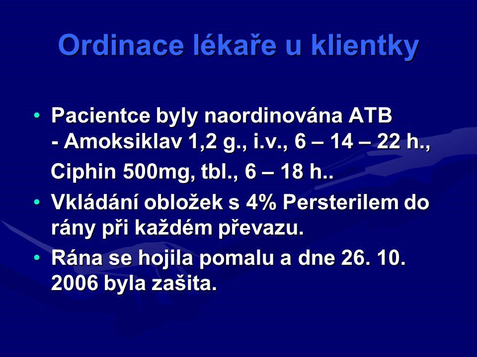 Pacientce byly naordinována ATB - Amoksiklav 1,2 g., i.v., 6 – 14 – 22 h.,Pacientce byly naordinována ATB - Amoksiklav 1,2 g., i.v., 6 – 14 – 22 h., Ciphin 500mg, tbl., 6 – 18 h..