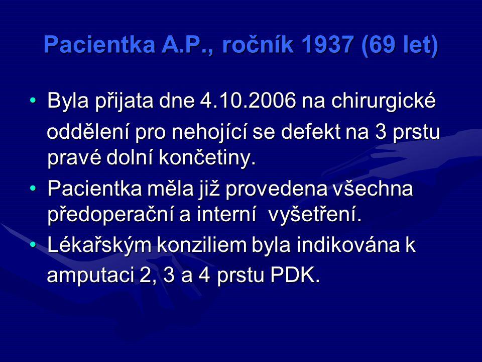Pacientka A.P., ročník 1937 (69 let) Byla přijata dne 4.10.2006 na chirurgickéByla přijata dne 4.10.2006 na chirurgické oddělení pro nehojící se defekt na 3 prstu pravé dolní končetiny.