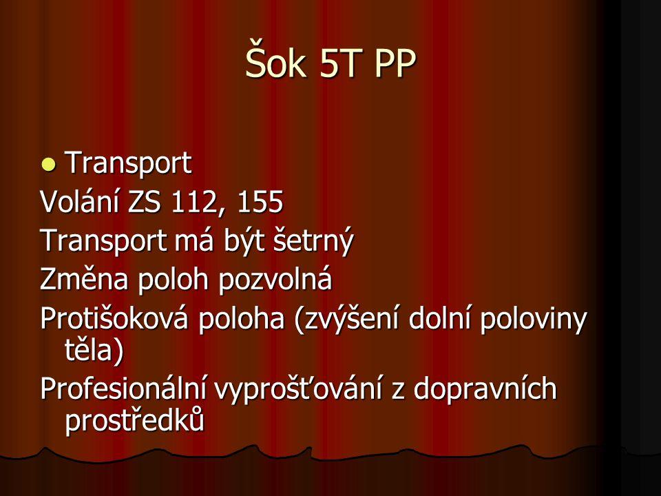 Šok 5T PP Transport Transport Volání ZS 112, 155 Transport má být šetrný Změna poloh pozvolná Protišoková poloha (zvýšení dolní poloviny těla) Profesionální vyprošťování z dopravních prostředků