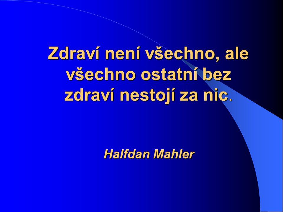 Zdraví není všechno, ale všechno ostatní bez zdraví nestojí za nic. Halfdan Mahler