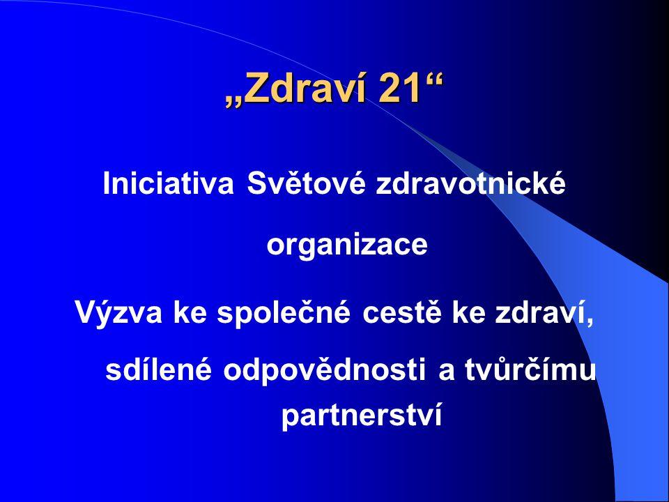"""""""Zdraví 21"""" Iniciativa Světové zdravotnické organizace Výzva ke společné cestě ke zdraví, sdílené odpovědnosti a tvůrčímu partnerství"""
