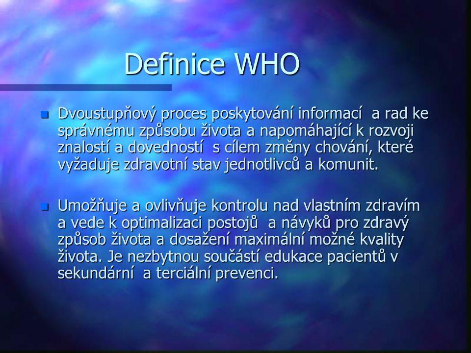 Definice WHO n Dvoustupňový proces poskytování informací a rad ke správnému způsobu života a napomáhající k rozvoji znalostí a dovedností s cílem změn