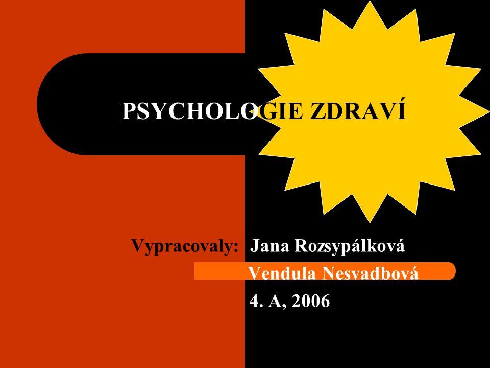 PSYCHOLOGIE ZDRAVÍ Vypracovaly: Jana Rozsypálková Vendula Nesvadbová 4. A, 2006