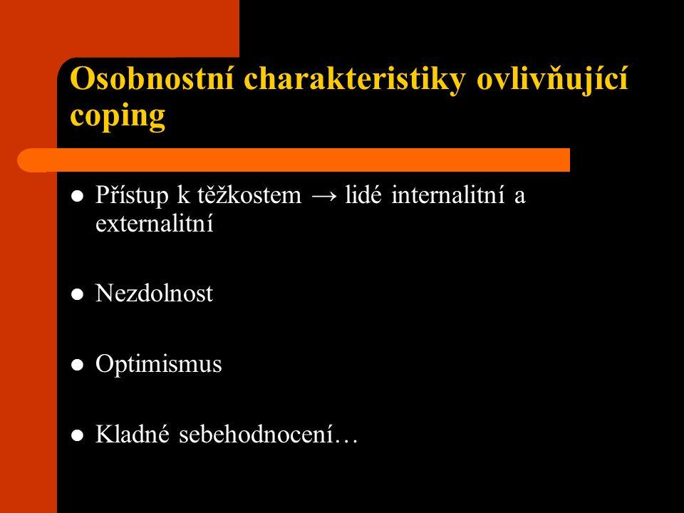 Osobnostní charakteristiky ovlivňující coping Přístup k těžkostem → lidé internalitní a externalitní Nezdolnost Optimismus Kladné sebehodnocení…