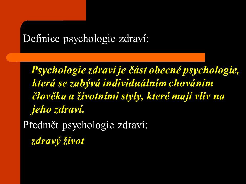 Definice psychologie zdraví: Psychologie zdraví je část obecné psychologie, která se zabývá individuálním chováním člověka a životními styly, které ma