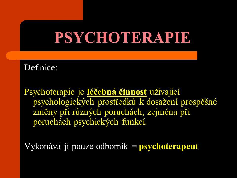 PSYCHOTERAPIE Definice: Psychoterapie je léčebná činnost užívající psychologických prostředků k dosažení prospěšné změny při různých poruchách, zejmén