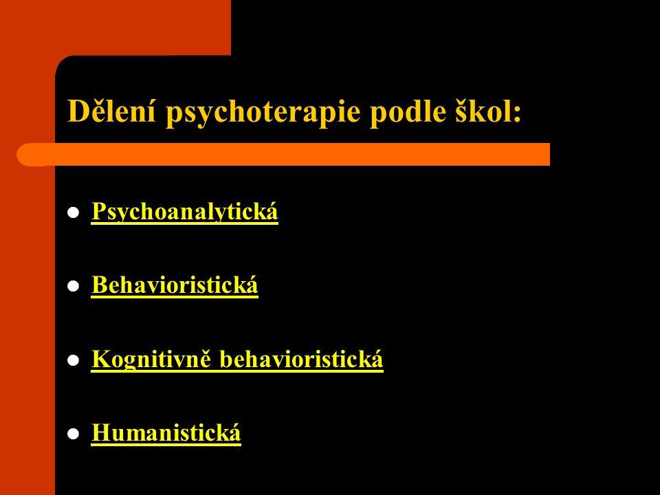 Dělení psychoterapie podle škol: Psychoanalytická Behavioristická Kognitivně behavioristická Humanistická