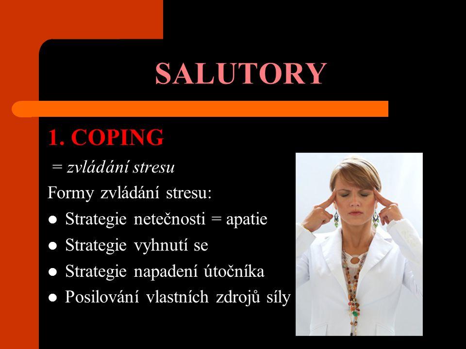 SALUTORY 1. COPING = zvládání stresu Formy zvládání stresu: Strategie netečnosti = apatie Strategie vyhnutí se Strategie napadení útočníka Posilování