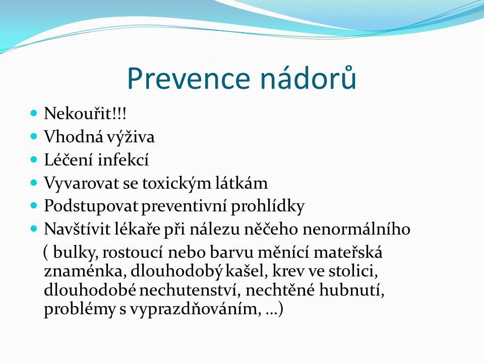Prevence nádorů Nekouřit!!! Vhodná výživa Léčení infekcí Vyvarovat se toxickým látkám Podstupovat preventivní prohlídky Navštívit lékaře při nálezu ně