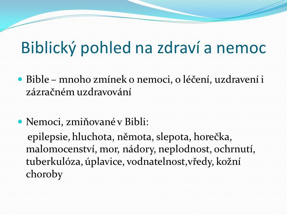 Biblický pohled na zdraví a nemoc Bible – mnoho zmínek o nemoci, o léčení, uzdravení i zázračném uzdravování Nemoci, zmiňované v Bibli: epilepsie, hlu