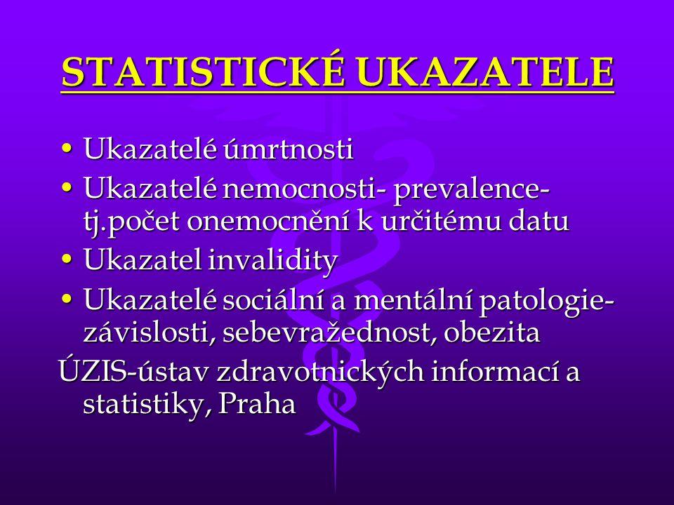 STATISTICKÉ UKAZATELE Ukazatelé úmrtnostiUkazatelé úmrtnosti Ukazatelé nemocnosti- prevalence- tj.počet onemocnění k určitému datuUkazatelé nemocnosti