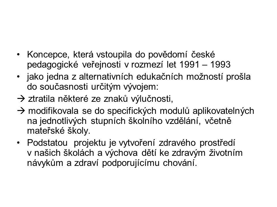 Koncepce, která vstoupila do povědomí české pedagogické veřejnosti v rozmezí let 1991 – 1993 jako jedna z alternativních edukačních možností prošla do současnosti určitým vývojem:  ztratila některé ze znaků výlučnosti,  modifikovala se do specifických modulů aplikovatelných na jednotlivých stupních školního vzdělání, včetně mateřské školy.