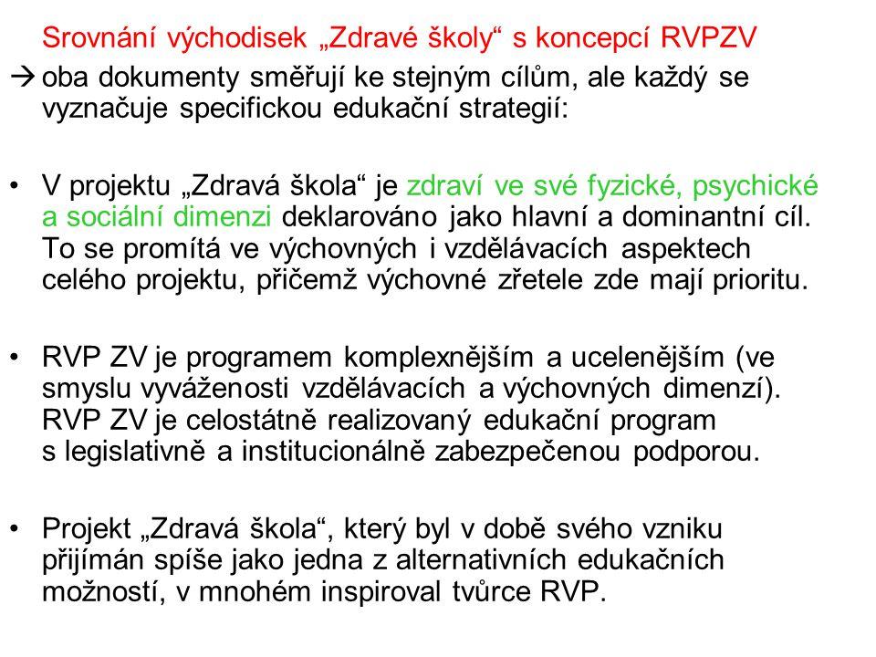 """Srovnání východisek """"Zdravé školy s koncepcí RVPZV  oba dokumenty směřují ke stejným cílům, ale každý se vyznačuje specifickou edukační strategií: V projektu """"Zdravá škola je zdraví ve své fyzické, psychické a sociální dimenzi deklarováno jako hlavní a dominantní cíl."""
