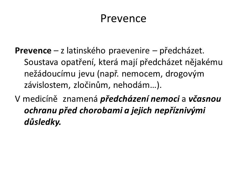 Prevence Prevence – z latinského praevenire – předcházet. Soustava opatření, která mají předcházet nějakému nežádoucímu jevu (např. nemocem, drogovým