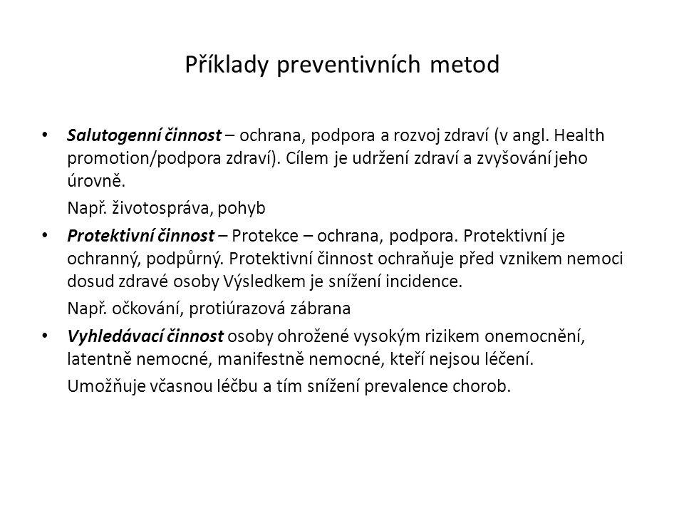 Příklady preventivních metod Salutogenní činnost – ochrana, podpora a rozvoj zdraví (v angl. Health promotion/podpora zdraví). Cílem je udržení zdraví