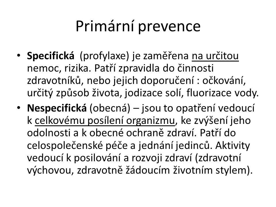 Primární prevence Specifická (profylaxe) je zaměřena na určitou nemoc, rizika. Patří zpravidla do činnosti zdravotníků, nebo jejich doporučení : očkov