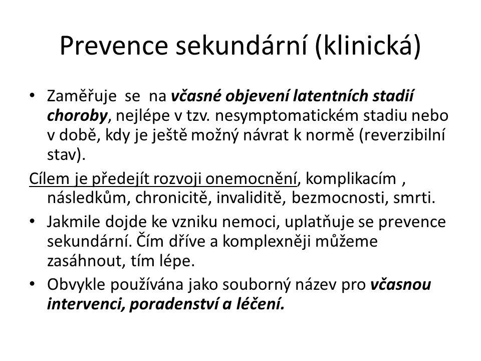 Prevence sekundární (klinická) Zaměřuje se na včasné objevení latentních stadií choroby, nejlépe v tzv. nesymptomatickém stadiu nebo v době, kdy je je