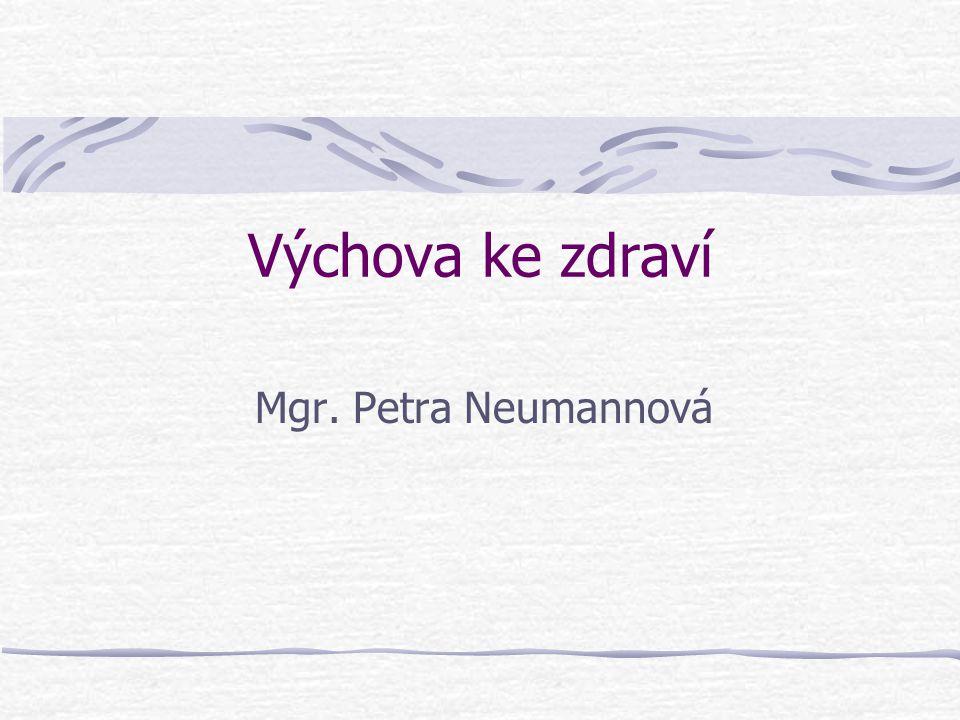 Výchova ke zdraví Mgr. Petra Neumannová