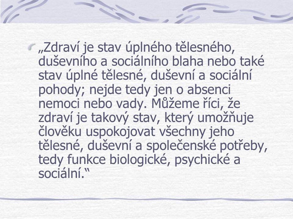 """""""Zdraví je stav úplného tělesného, duševního a sociálního blaha nebo také stav úplné tělesné, duševní a sociální pohody; nejde tedy jen o absenci nemoci nebo vady."""
