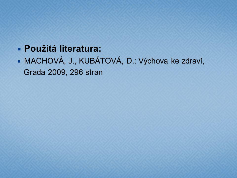  Použitá literatura:  MACHOVÁ, J., KUBÁTOVÁ, D.: Výchova ke zdraví, Grada 2009, 296 stran