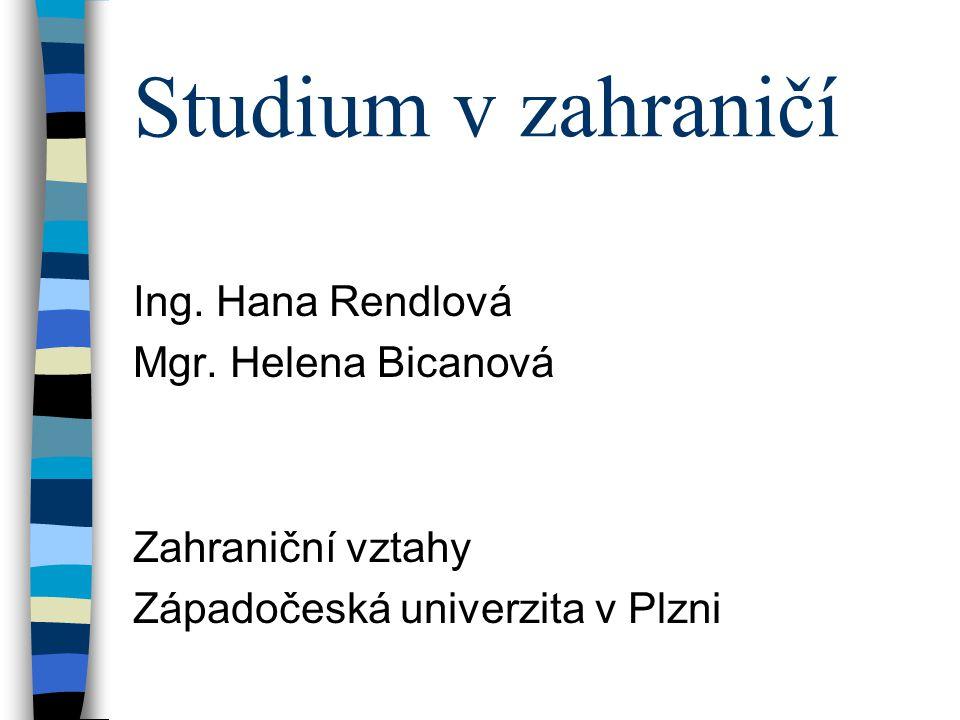 Studium v zahraničí Ing. Hana Rendlová Mgr. Helena Bicanová Zahraniční vztahy Západočeská univerzita v Plzni
