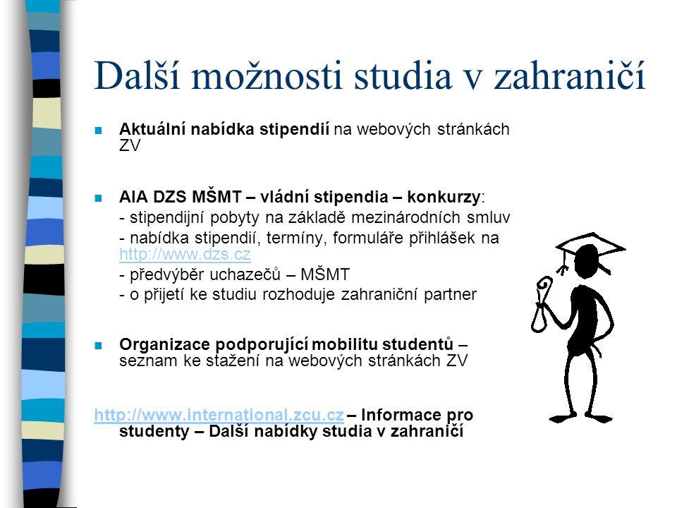Další možnosti studia v zahraničí n Aktuální nabídka stipendií na webových stránkách ZV n AIA DZS MŠMT – vládní stipendia – konkurzy: - stipendijní po