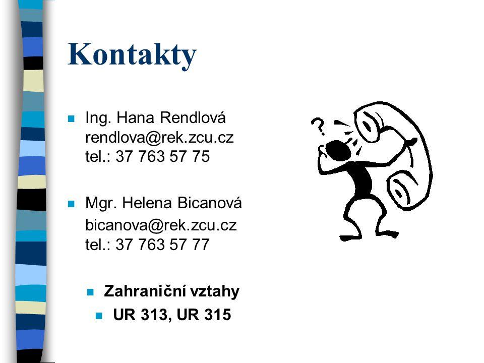 Kontakty n Ing. Hana Rendlová rendlova@rek.zcu.cz tel.: 37 763 57 75 n Mgr. Helena Bicanová bicanova@rek.zcu.cz tel.: 37 763 57 77 n Zahraniční vztahy