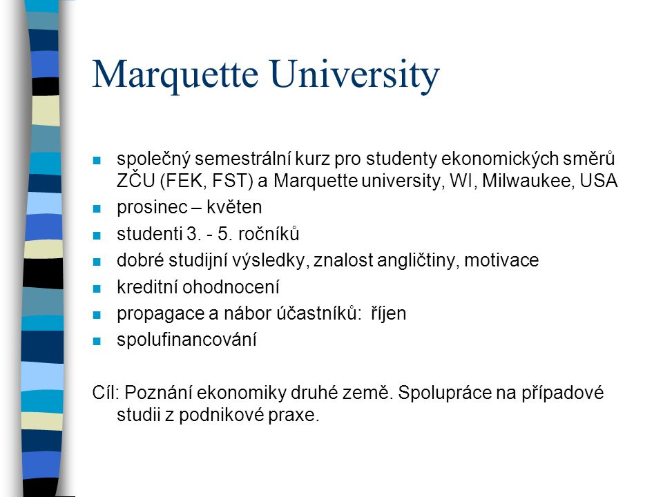 Marquette University n společný semestrální kurz pro studenty ekonomických směrů ZČU (FEK, FST) a Marquette university, WI, Milwaukee, USA n prosinec