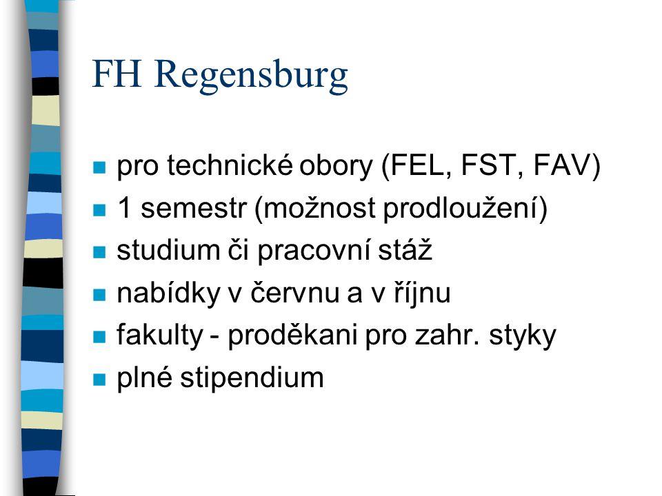 FH Regensburg n pro technické obory (FEL, FST, FAV) n 1 semestr (možnost prodloužení) n studium či pracovní stáž n nabídky v červnu a v říjnu n fakult