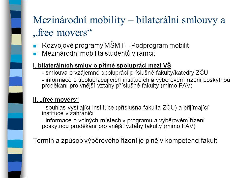 """Mezinárodní mobility – bilaterální smlouvy a """"free movers"""" n Rozvojové programy MŠMT – Podprogram mobilit n Mezinárodní mobilita studentů v rámci: I."""