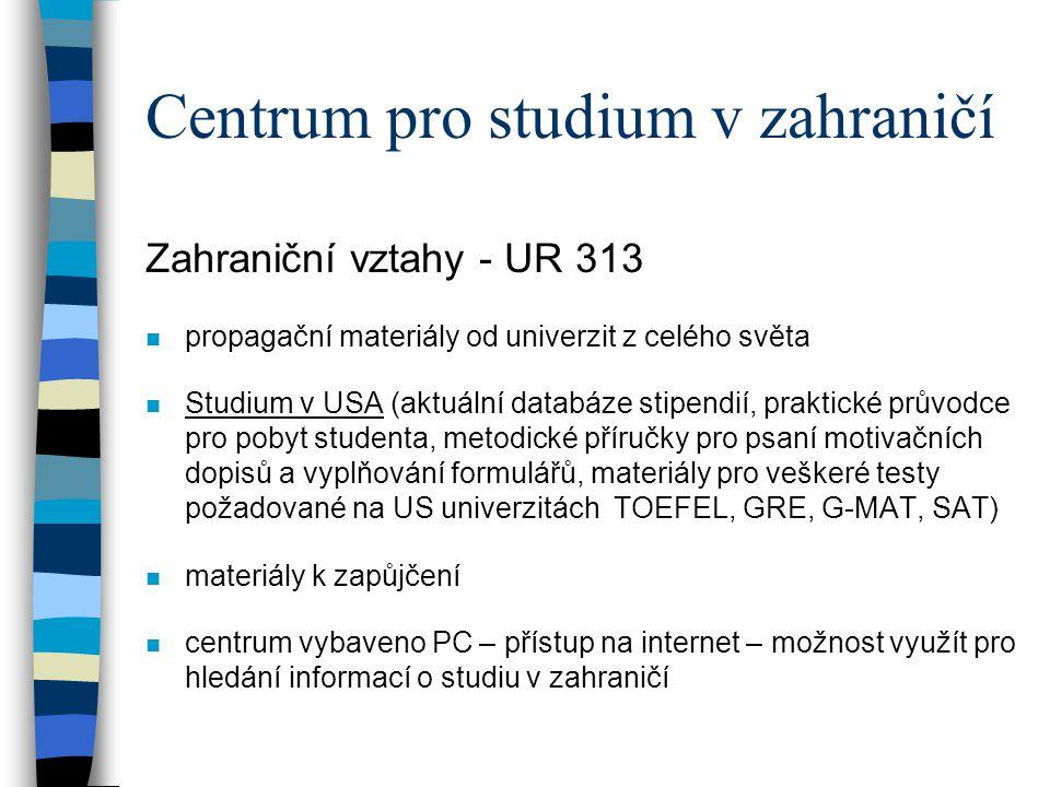Centrum pro studium v zahraničí Zahraniční vztahy - UR 313 n propagační materiály od univerzit z celého světa n Studium v USA (aktuální databáze stipe