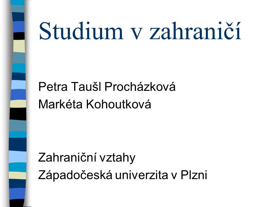 Studium v zahraničí Petra Taušl Procházková Markéta Kohoutková Zahraniční vztahy Západočeská univerzita v Plzni