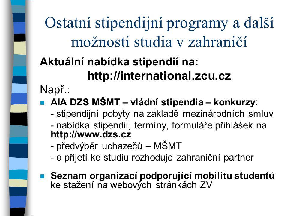 Ostatní stipendijní programy a další možnosti studia v zahraničí Aktuální nabídka stipendií na: http://international.zcu.cz Např.: n AIA DZS MŠMT – vl