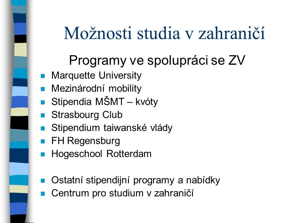 Možnosti studia v zahraničí Programy ve spolupráci se ZV n Marquette University n Mezinárodní mobility n Stipendia MŠMT – kvóty n Strasbourg Club n St