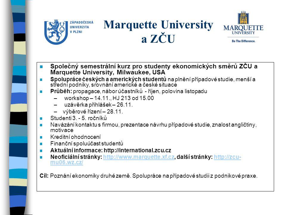 Marquette University a ZČU n Společný semestrální kurz pro studenty ekonomických směrů ZČU a Marquette University, Milwaukee, USA n Spolupráce českých