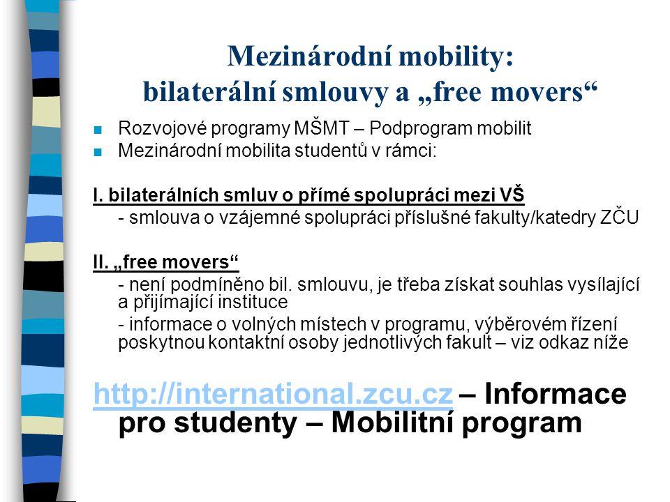 """Mezinárodní mobility: bilaterální smlouvy a """"free movers"""" n Rozvojové programy MŠMT – Podprogram mobilit n Mezinárodní mobilita studentů v rámci: I. b"""