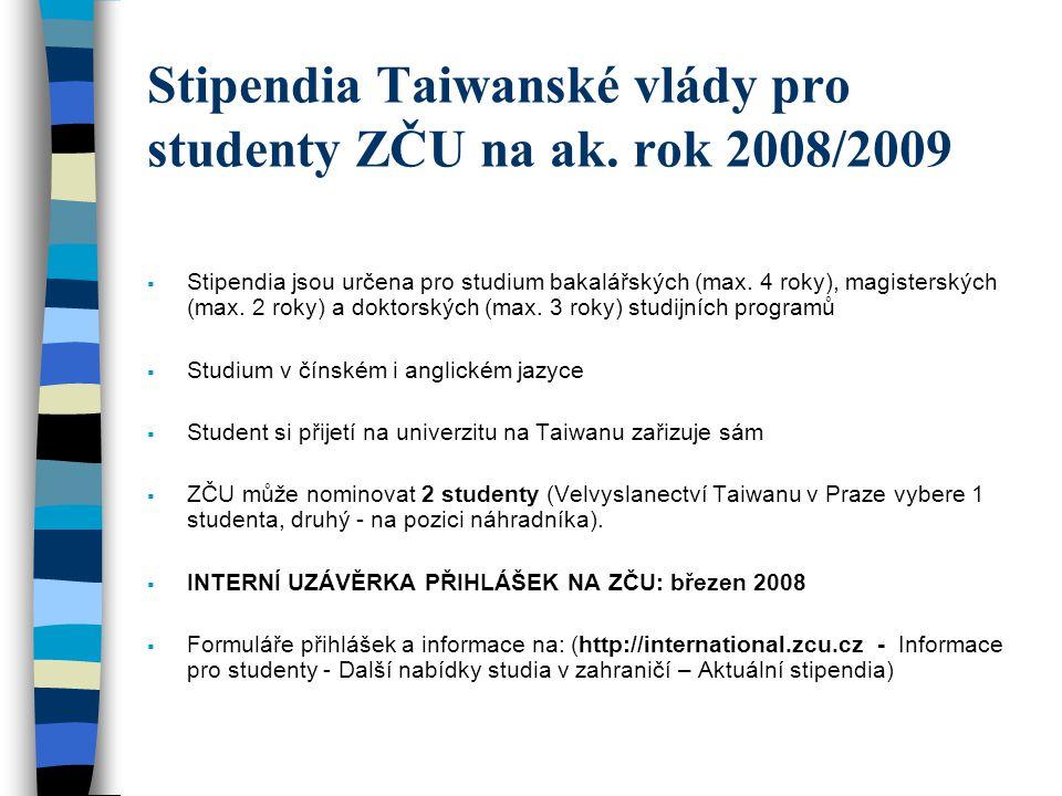 Stipendia Taiwanské vlády pro studenty ZČU na ak. rok 2008/2009  Stipendia jsou určena pro studium bakalářských (max. 4 roky), magisterských (max. 2