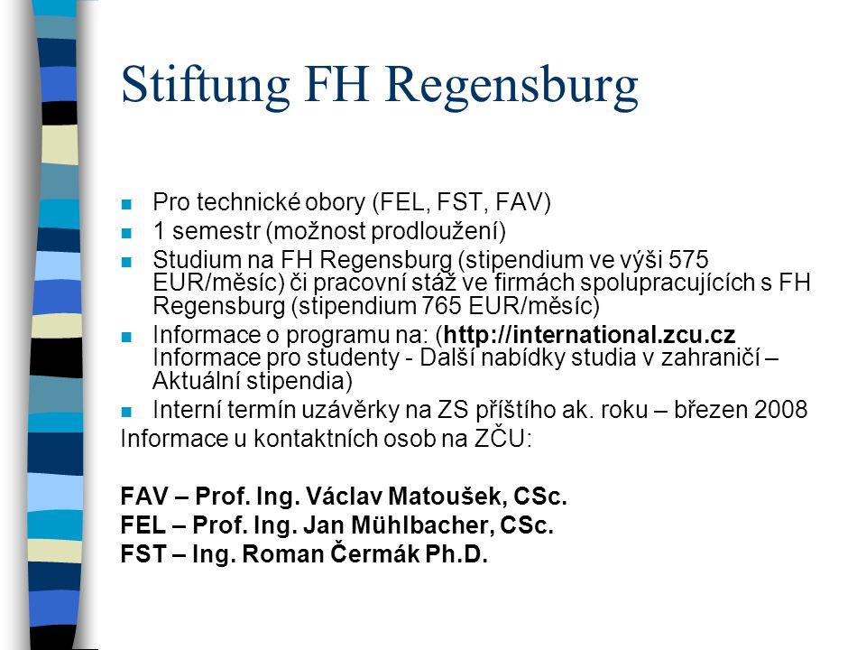 Stiftung FH Regensburg n Pro technické obory (FEL, FST, FAV) n 1 semestr (možnost prodloužení) n Studium na FH Regensburg (stipendium ve výši 575 EUR/