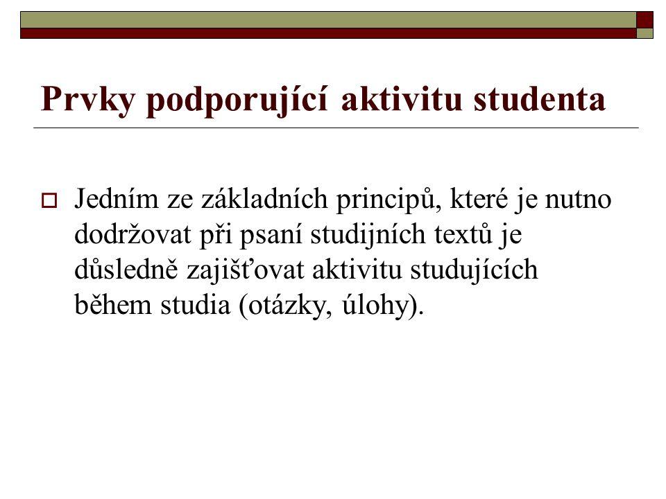 Prvky podporující aktivitu studenta  Jedním ze základních principů, které je nutno dodržovat při psaní studijních textů je důsledně zajišťovat aktivitu studujících během studia (otázky, úlohy).