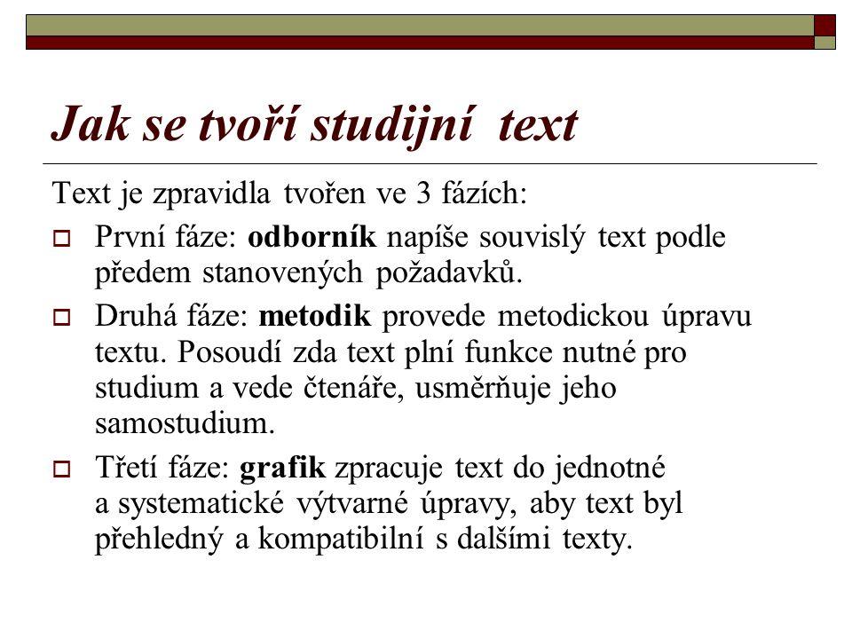 Jak se tvoří studijní text Text je zpravidla tvořen ve 3 fázích:  První fáze: odborník napíše souvislý text podle předem stanovených požadavků.