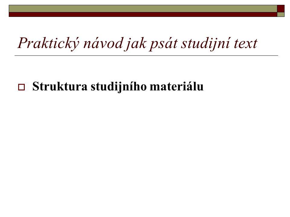 Praktický návod jak psát studijní text  Struktura studijního materiálu