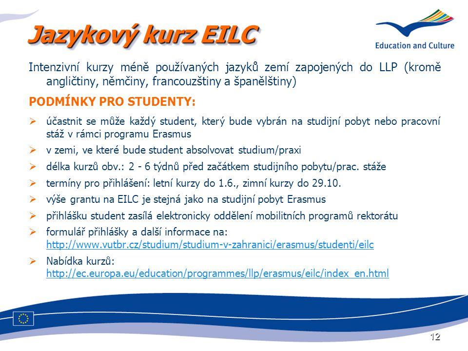 12 Jazykový kurz EILC Intenzivní kurzy méně používaných jazyků zemí zapojených do LLP (kromě angličtiny, němčiny, francouzštiny a španělštiny) PODMÍNK